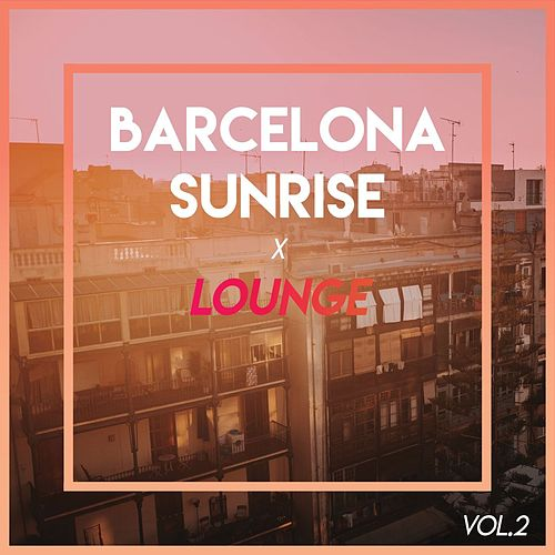 Barcelona Sunrise x Lounge (Vol.2) by Various Artists