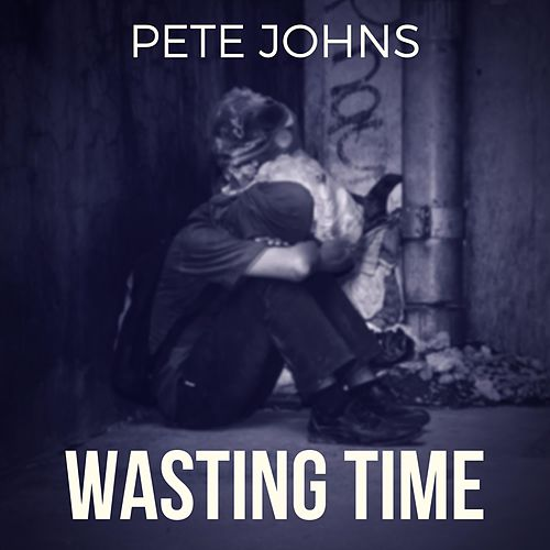 Wasting Time by Pete Johns
