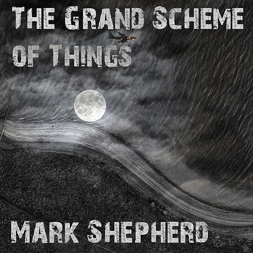 The Grand Scheme of Things by Mark Shepherd