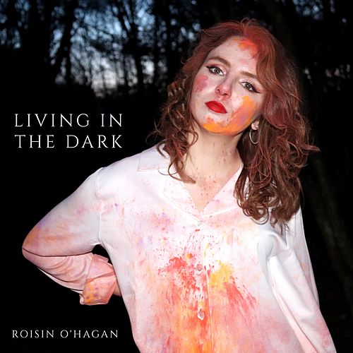 Living In The Dark by Roisin O'Hagan