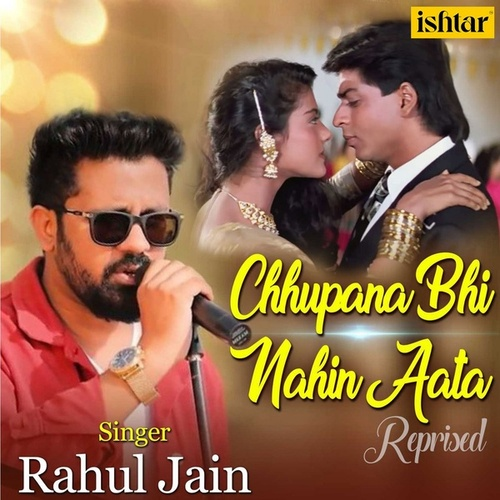 Chhupana Bhi Nahin Aata (Reprised Version) by Rahul Jain