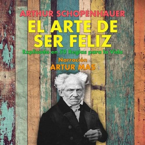 El Arte de Ser Feliz (En 50 Reglas para la Vida) de Artur Mas