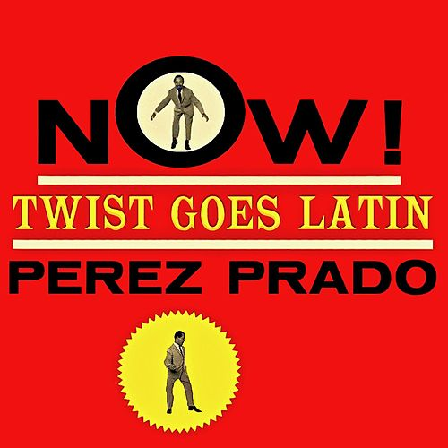 Now! Twist Goes Latin! (Remastered) by Perez Prado