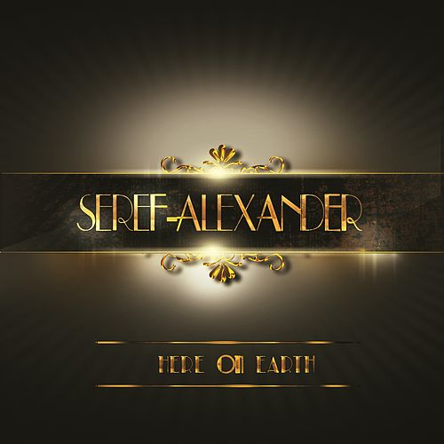 Here on Earth von Seref-Alexander