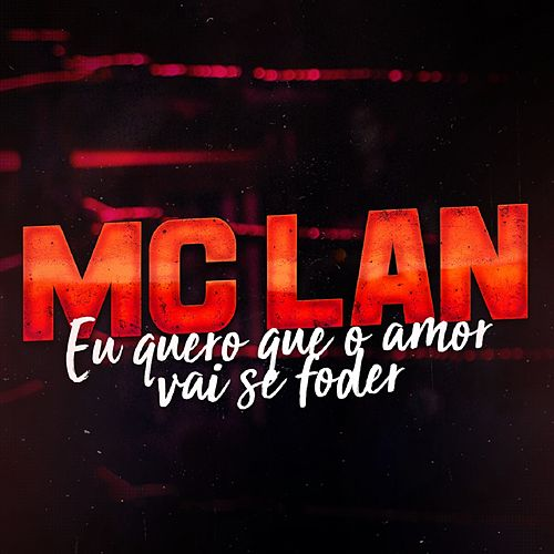 Eu Quero Que o Amor Vai Se Foder de Mc Lan