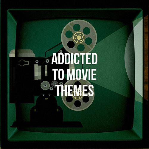 Addicted to Movie Themes by Various Artists