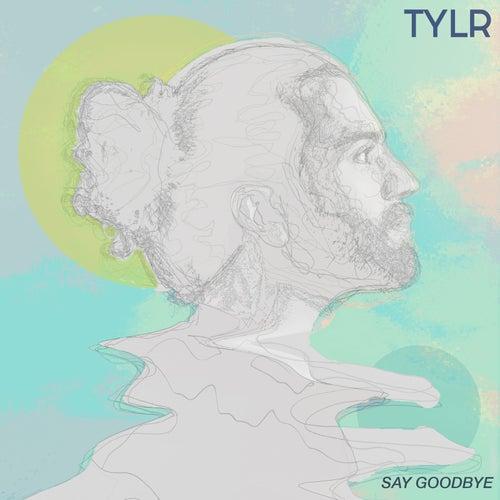 Say Goodbye de Tylr