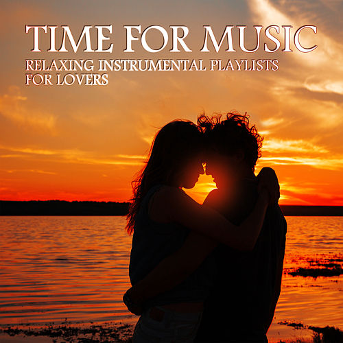 Time for Music: Relaxing Instrumental Playlists for Lovers von Various Artists