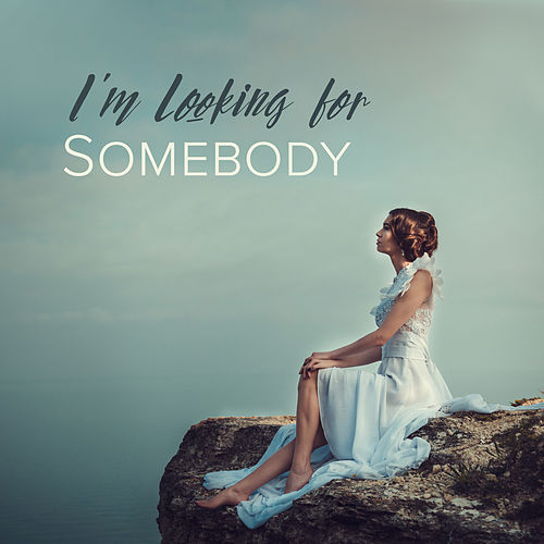 I'm Looking for Somebody: Slow Dance, Easy Listening de Various Artists
