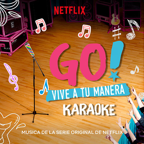 Go! Vive A Tu Manera (Soundtrack from the Netflix Original Series) (Karaoke) de Original Cast of Go! Vive A Tu Manera
