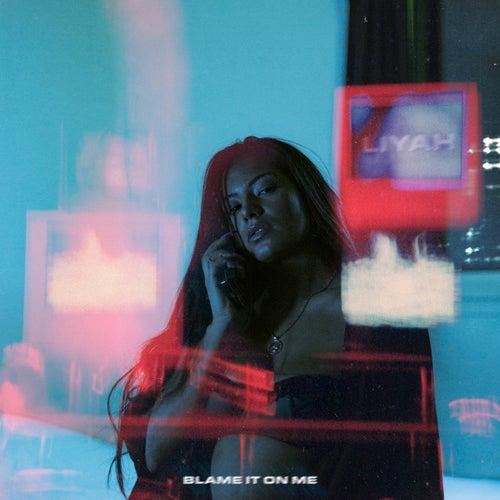 Blame It On Me by Liyah