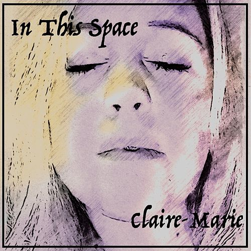 In This Space by Claire Marie