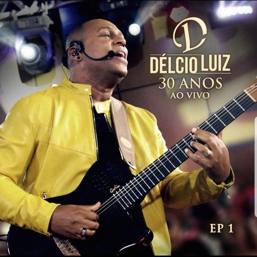 30 Anos, Ep. 1 (Ao Vivo) de Délcio Luiz