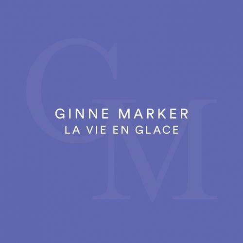 La vie en glace by Ginne Marker