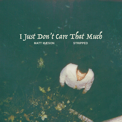 I Just Don't Care That Much (Stripped) de Matt Maeson