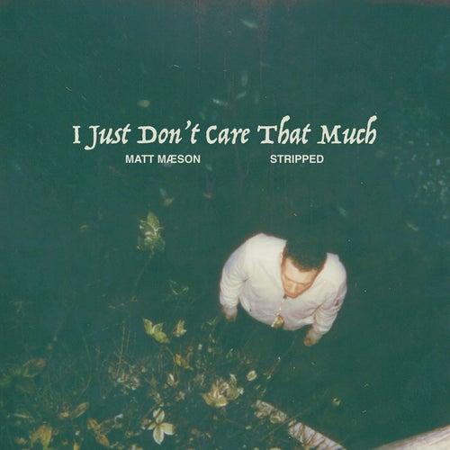 I Just Don't Care That Much (Stripped) de Matt Maeson