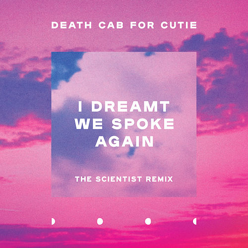 I Dreamt We Spoke Again (Scientist Remix) by Death Cab For Cutie