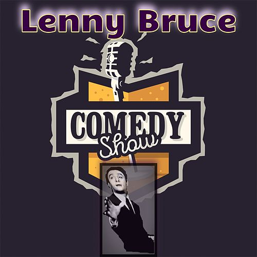 Lenny Bruce - Comedy Show (Deluxe Version) by Lenny Bruce