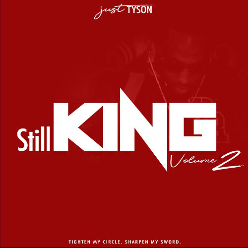 JUST TYSON: STILL KING, Vol. 2 (TIGHTEN MY CIRCLE. SHARPEN MY SWORD.) by DJ Tyson KOTS