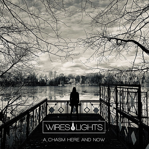 A Chasm Here and Now by Wires and Lights