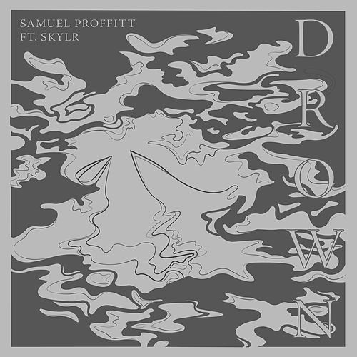 Drown (feat. Skylr) by Samuel Proffitt
