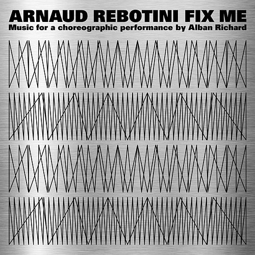 Fix Me (Music for a Choreographic Performance by Alban Richard) by Arnaud Rebotini