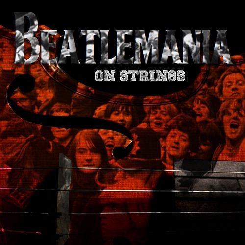 Beatlemania!!! (...On Strings) von Various Artists