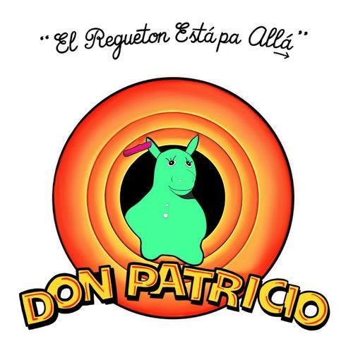 El Regueton Está Pa Allá by Don Patricio