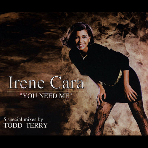 You Need Me by Irene Cara