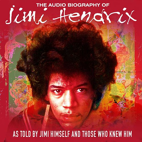 The Audio Biography Of Jimi Hendrix (As Told By Jimi Himself And Those Who Knew Him) by Jimi Hendrix