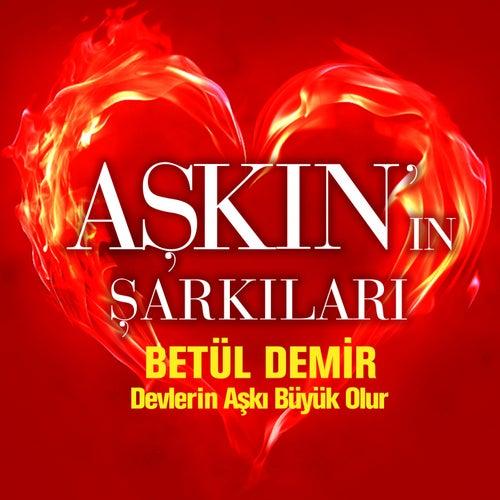 Devlerin Aşkı Büyük Olur (Aşkın'ın Şarkıları) von Betül Demir