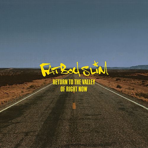 Return to the Valley of Right Now van Fatboy Slim