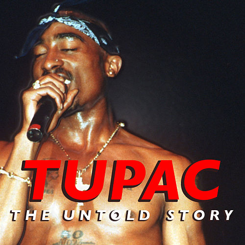 Tupac: The Untold Story by 2Pac