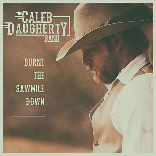 Burnt the Sawmill Down de The Caleb Daugherty Band