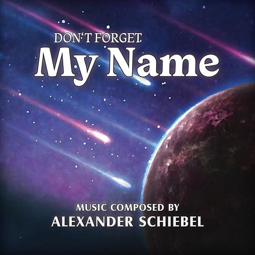 Don't Forget My Name (Motion Picture Soundtrack) by Alexander Schiebel