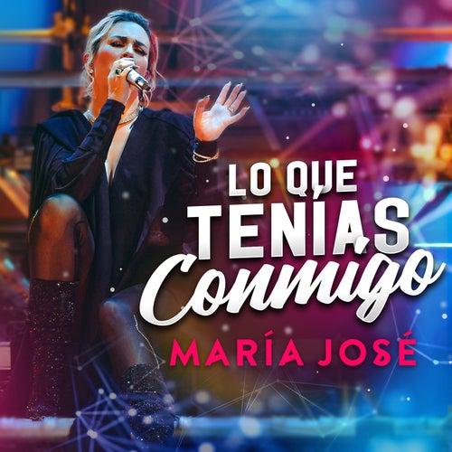 Lo Que Tenías Conmigo by María José