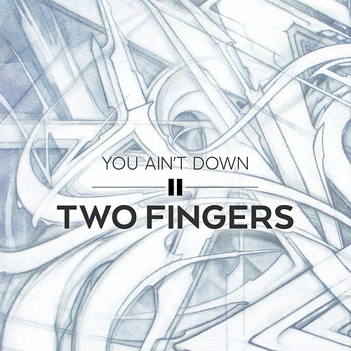 You Ain't Down von Two Fingers