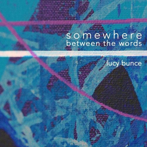 Somewhere Between the Words de Lucy Bunce