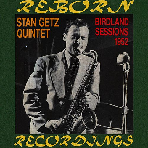 Birdland Sessions 1952 (HD Remastered) by Stan Getz