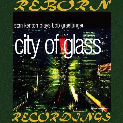 City of Glass Stan Kenton Plays Bob Graettinger (HD Remastered) by Stan Kenton