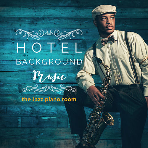 Hotel Background Music: The Jazz Piano Room von Various Artists