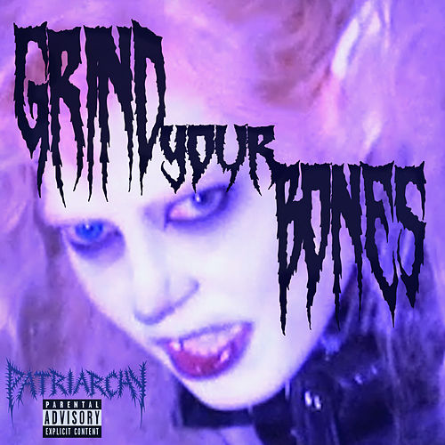 Grind Your Bones by Patriarchy