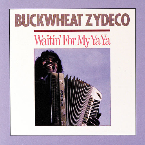 Waitin' For My Ya Ya by Buckwheat Zydeco