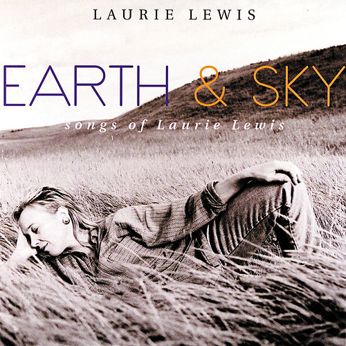 Earth & Sky: Songs Of Laurie Lewis by Laurie Lewis