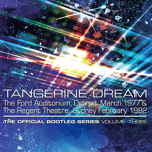 The Official Bootleg Series Volume Three: The Ford Auditorium, Detroit, March 1977 & The Regent Theatre, Sydney, February 1982 de Tangerine Dream