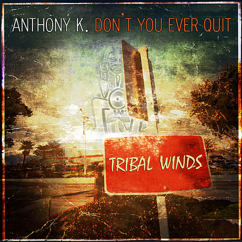 Don't You Ever Quit by Anthony K