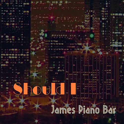 Should I von James Piano Bar
