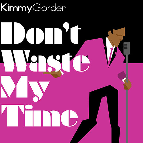 Don't Waste My Time (Revisited) by Kimmy Gorden