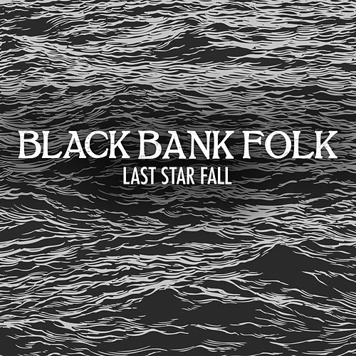 Last Star Fall by Black Bank Folk