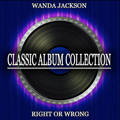 Right or Wrong (Classic Album Collection) by Wanda Jackson